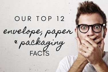 Our Top 12 Envelope, Paper & Packaging Facts!