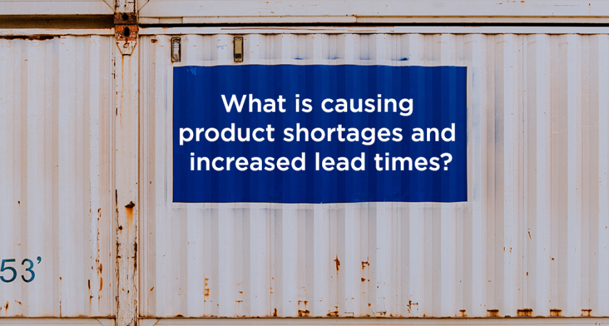 What Is Causing Product Shortages and Increased Lead Times?